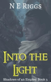 Into the Light - Shadows of an Empire, #3 ebook by N E Riggs