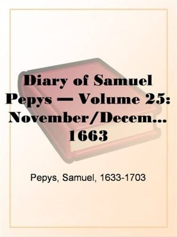 Diary Of Samuel Pepys, November/December 1663 ebook by Samuel,1633-1703 Pepys