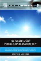 Foundations of Professional Psychology - The End of Theoretical Orientations and the Emergence of the Biopsychosocial Approach ebook by Timothy P Melchert