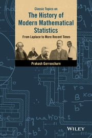 Classic Topics on the History of Modern Mathematical Statistics - From Laplace to More Recent Times ebook by Prakash Gorroochurn