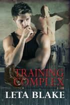 Training Complex (Training Season Series #2) ebook by Leta Blake
