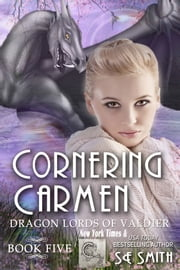 Cornering Carmen: Dragon Lords of Valdier Book 5 - Dragon Lords of Valdier Book 5 ebook by S. E. Smith