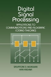 Digital Signal Processing: Applications to Communications and Algebraic Coding Theories ebook by Morgera, Salvatore
