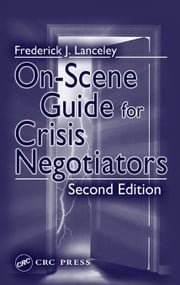 On-Scene Guide for Crisis Negotiators, Second Edition ebook by Lanceley , Frederick J.