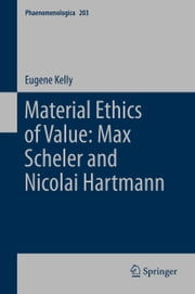 Material Ethics of Value: Max Scheler and Nicolai Hartmann ebook by E. Kelly