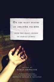 On the Many Deaths of Amanda Palmer: And the Many Crimes of Tobias James ebook by Rohan Kriwaczek,Richard D. Davenport