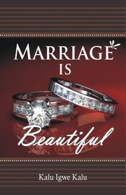 Marriage is Beautiful ebook by Kalu Igwe Kalu