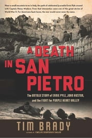 A Death in San Pietro - The Untold Story of Ernie Pyle, John Huston, and the Fight for Purple Heart Valley ebook by Tim Brady