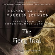 The Fiery Trial audiobook by Cassandra Clare, Maureen Johnson