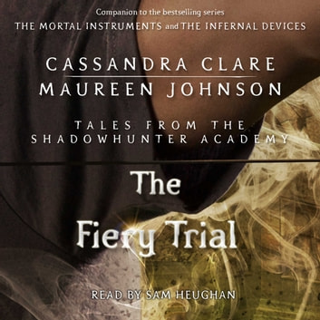 The Fiery Trial audiobook by Cassandra Clare,Maureen Johnson