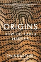 Origins - How the Earth Shaped Human History eBook by Lewis Dartnell