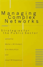 Managing Complex Networks - Strategies for the Public Sector ebook by Dr Walter J M Kickert,Erik-Hans Klijn,Dr Joop F M Koppenjan