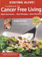 Staying Alive! Cookbook for Cancer Free Living - Real Survivors...Real Recipes...Real Results ebook by Sally Errey