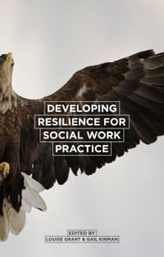 Developing Resilience for Social Work Practice ebook by Louise Grant, Gail Kinman