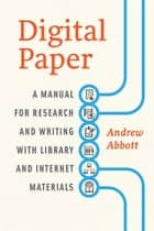 Digital Paper - A Manual for Research and Writing with Library and Internet Materials ebook by Andrew Abbott
