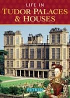 Life in Tudor Palaces & Houses ebook by Alison Sim