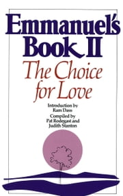 Emmanuel's Book II - The Choice for Love ebook by Pat Rodegast,Judith Stanton