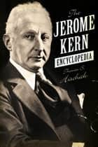 The Jerome Kern Encyclopedia ebook by Thomas S. Hischak