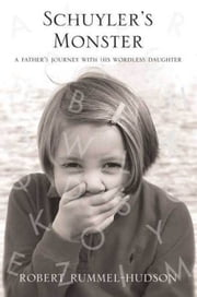 Schuyler's Monster - A Father's Journey with His Wordless Daughter ebook by Robert Rummel-Hudson