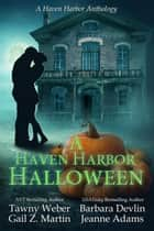 A Haven Harbor Halloween ebook by Jeanne Adams, Tawny Weber, Barbara Devlin,...