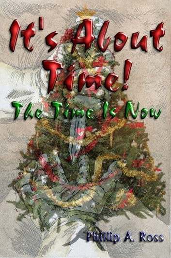 It's About Time: The Time Is Now! ebook by Phillip Ross