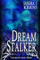 Dream Stalker ebook by Sandra S. Kerns