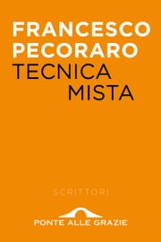 Tecnica mista 電子書 by Francesco Pecoraro