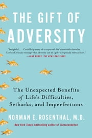 The Gift of Adversity - The Unexpected Benefits of Life's Difficulties, Setbacks, and Imperfections ebook by Norman E Rosenthal, MD