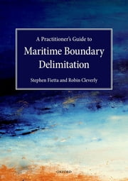 A Practitioner's Guide to Maritime Boundary Delimitation ebook by Stephen Fietta, Robin Cleverly