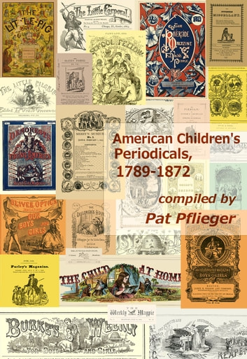 American Children's Periodicals, 1789-1872 ebook by Pat Pflieger
