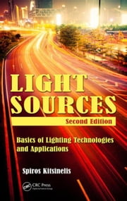 Light Sources, Second Edition: Basics of Lighting Technologies and Applications ebook by Kitsinelis, Spiros
