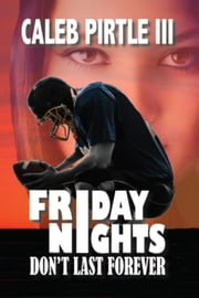 Friday Nights Don't Last Forever ebook by Caleb Pirtle III