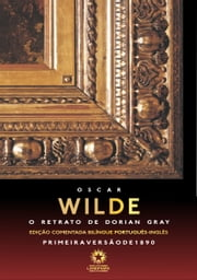 O retrato de Dorian Gray: The picture of Dorian Gray - Edição comentada bilíngue português - inglês ebook by Oscar Wilde