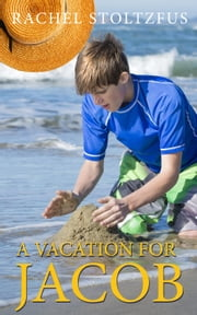 A Lancaster Amish Vacation for Jacob - A Lancaster Amish Home for Jacob, #5 ebook by Rachel Stoltzfus