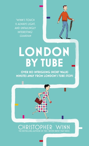 London By Tube - Over 80 intriguing short walks minutes away from London's tube stops eBook by Christopher Winn