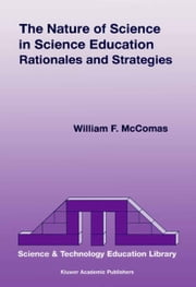 The Nature of Science in Science Education - Rationales and Strategies ebook by W.F. McComas
