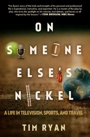 On Someone Else's Nickel - A Life in Television, Sports, and Travel ebook by Tim Ryan