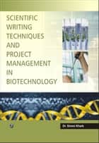 Scientific Writing Techniques and Project Management in Biotechnology ebook by Dr. Simmi Kharb