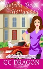 Helena Goes to Hollywood - Helena Morris Mystery, #1 ebook by CC Dragon
