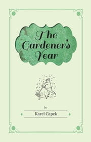The Gardener's Year - Illustrated by Josef Capek ebook by Karel Capek
