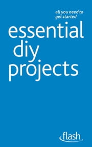 Essential DIY Projects: Flash ebook by DIY Doctor