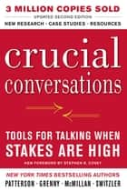 Crucial Conversations Tools for Talking When Stakes Are High, Second Edition ebook by Kerry Patterson, Joseph Grenny, Ron McMillan,...