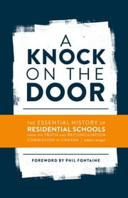 A Knock on the Door - The Essential History of Residential Schools from the Truth and Reconciliation Commission of Canada, Edited and Abridged ebook by Phil Fontaine,Truth and Reconciliation Commission of Canada,Aimée Craft