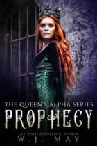 Prophecy - The Queen's Alpha Series, #7 ebook by W.J. May