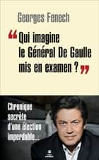"""Qui imagine le Général De Gaulle mis en examen ?"" ebook by Georges FENECH"