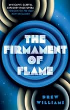 The Firmament of Flame ebook by Drew Williams