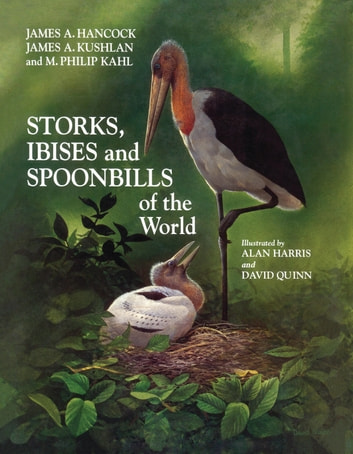 Storks, Ibises and Spoonbills of the World ebook by James Hancock,James A. Kushlan,M. Philip Kahl