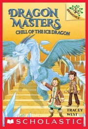 Chill of the Ice Dragon: A Branches Book (Dragon Masters #9) ebook by Tracey West, Nina de Polonia