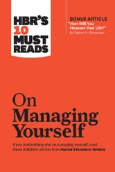 "HBR's 10 Must Reads on Managing Yourself (with bonus article ""How Will You Measure Your Life?"" by Clayton M. Christensen) ebook by Harvard Business Review"