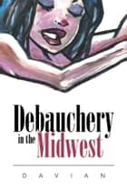Debauchery in the Midwest ebook by Davian